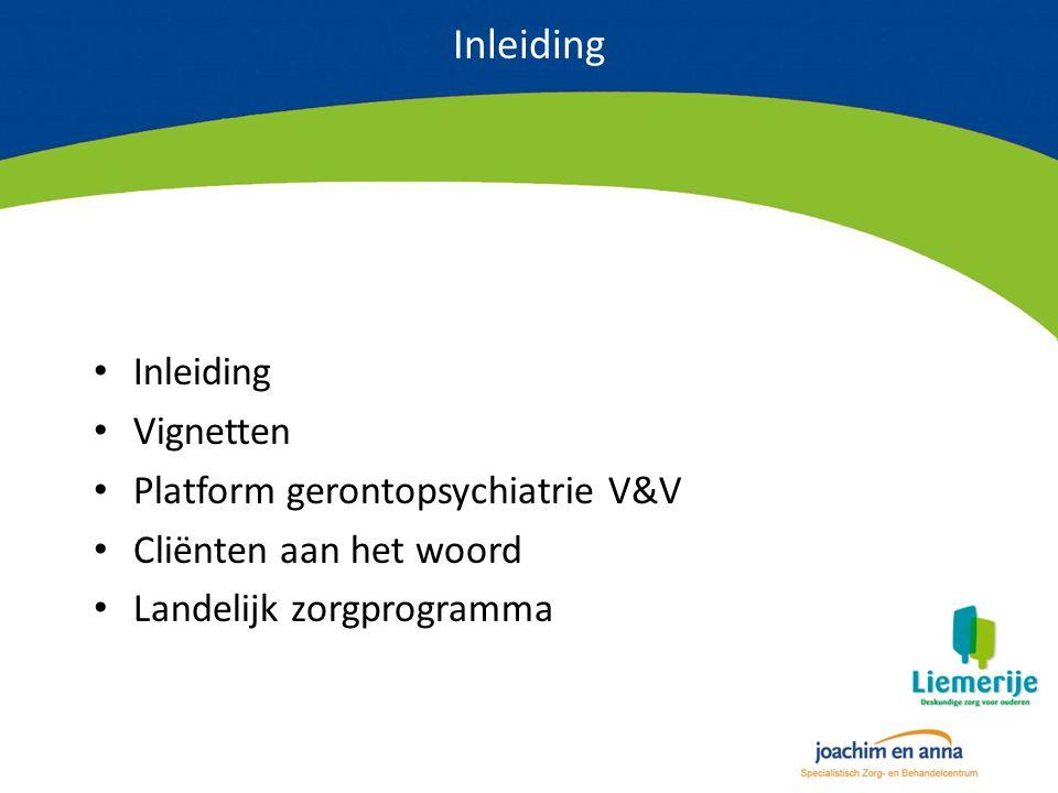 Inleiding Vignetten Platform gerontopsychiatrie V&V Cliënten aan het woord Landelijk zorgprogramma