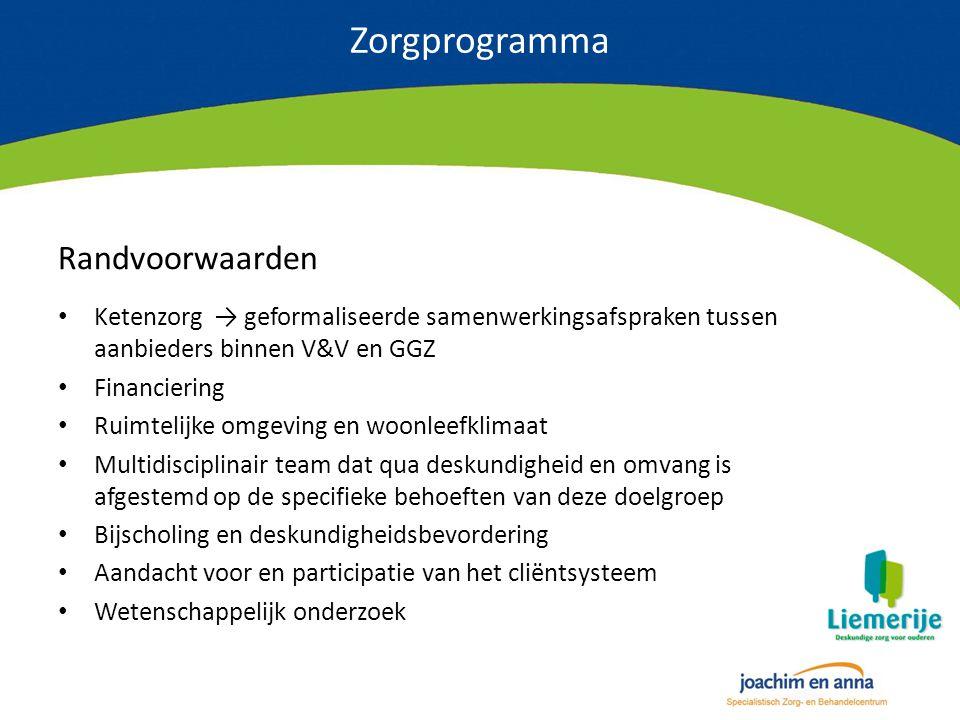 Zorgprogramma Randvoorwaarden Ketenzorg → geformaliseerde samenwerkingsafspraken tussen aanbieders binnen V&V en GGZ Financiering Ruimtelijke omgeving