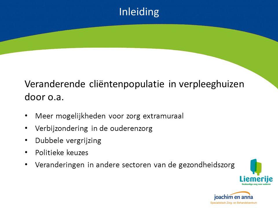 Inleiding Veranderende cliëntenpopulatie in verpleeghuizen door o.a. Meer mogelijkheden voor zorg extramuraal Verbijzondering in de ouderenzorg Dubbel