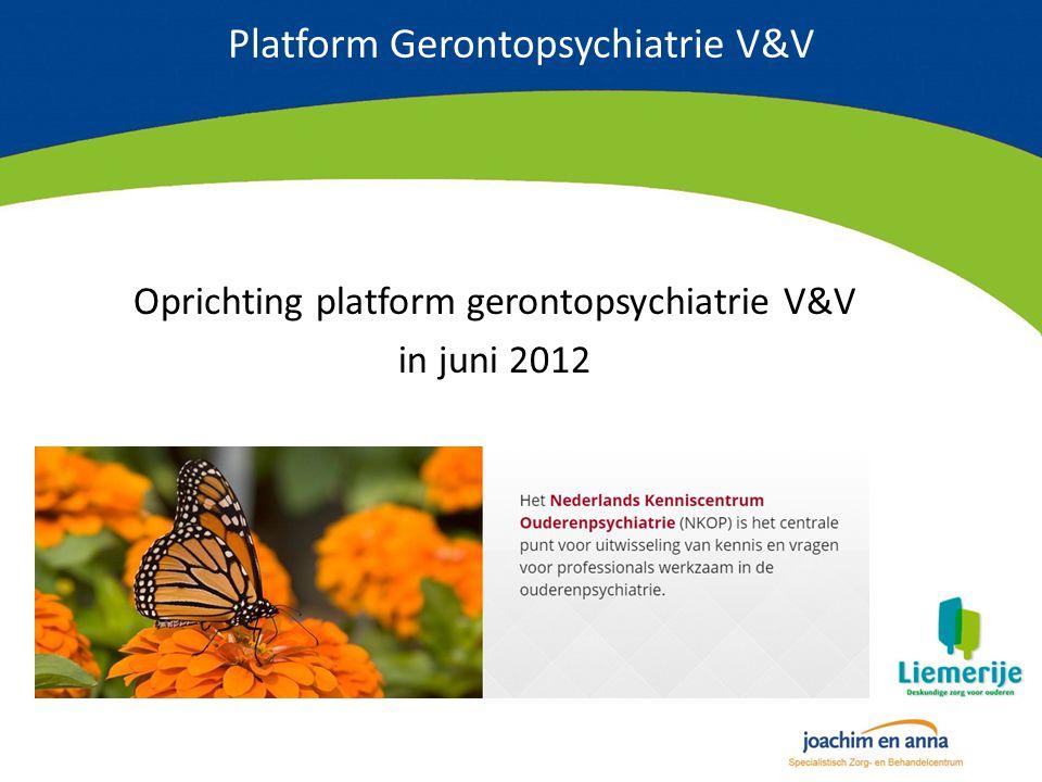 Platform Gerontopsychiatrie V&V Oprichting platform gerontopsychiatrie V&V in juni 2012