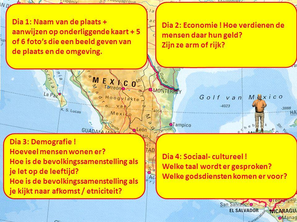 Dia 1: Naam van de plaats + aanwijzen op onderliggende kaart + 5 of 6 foto's die een beeld geven van de plaats en de omgeving. Dia 2: Economie ! Hoe v