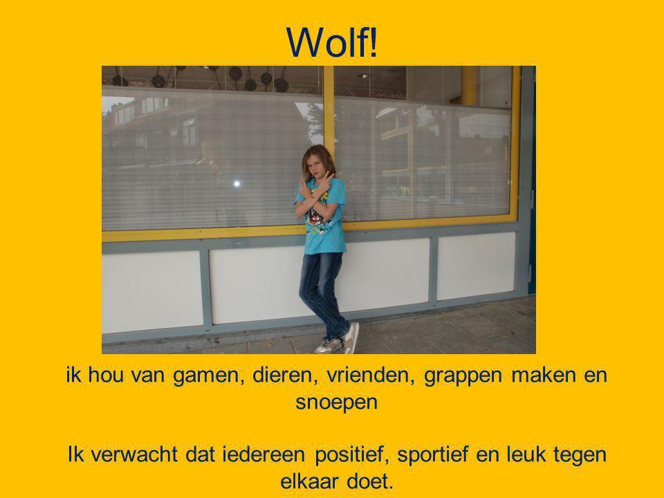 Wolf! ik hou van gamen, dieren, vrienden, grappen maken en snoepen Ik verwacht dat iedereen positief, sportief en leuk tegen elkaar doet.