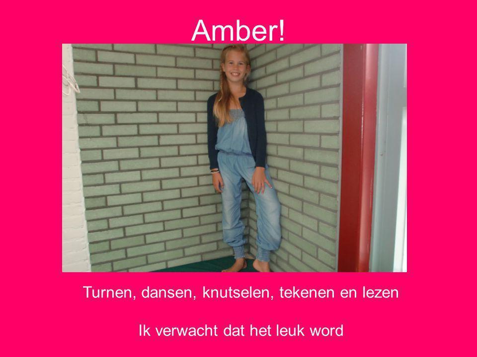 Amber! Turnen, dansen, knutselen, tekenen en lezen Ik verwacht dat het leuk word
