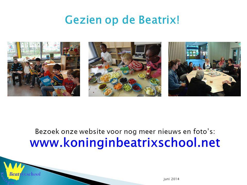 Bezoek onze website voor nog meer nieuws en foto's: www.koninginbeatrixschool.net juni 2014 Gezien op de Beatrix!