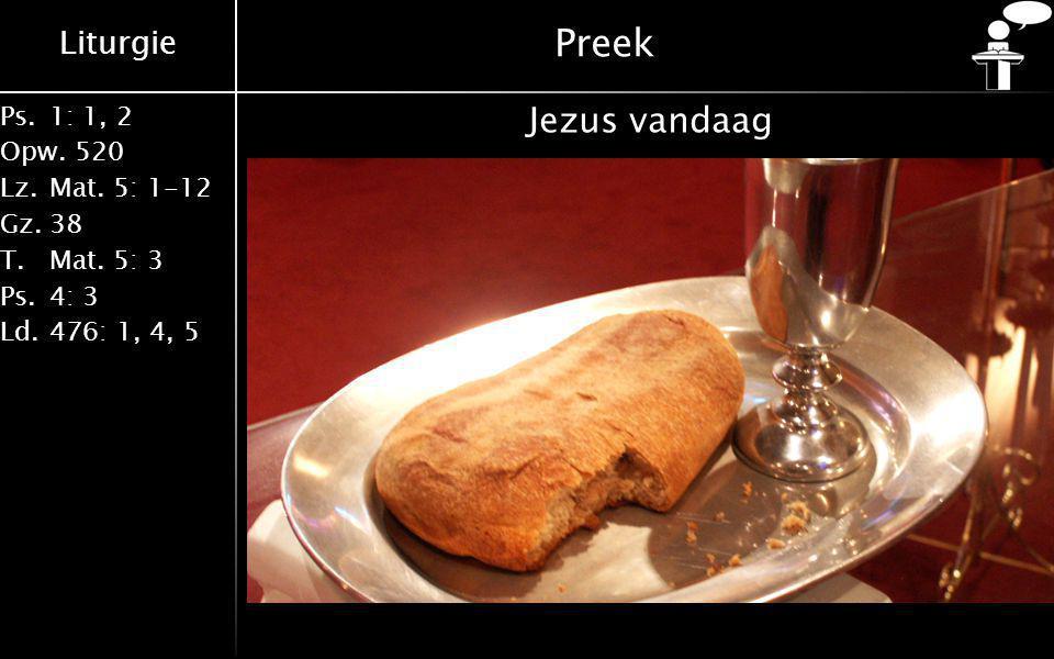 Liturgie Ps.1: 1, 2 Opw.520 Lz.Mat. 5: 1-12 Gz.38 T.Mat. 5: 3 Ps.4: 3 Ld.476: 1, 4, 5 Preek Jezus vandaag