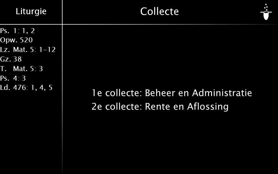 Liturgie Ps.1: 1, 2 Opw.520 Lz.Mat. 5: 1-12 Gz.38 T.Mat. 5: 3 Ps.4: 3 Ld.476: 1, 4, 5 Collecte 1e collecte:Beheer en Administratie 2e collecte:Rente e