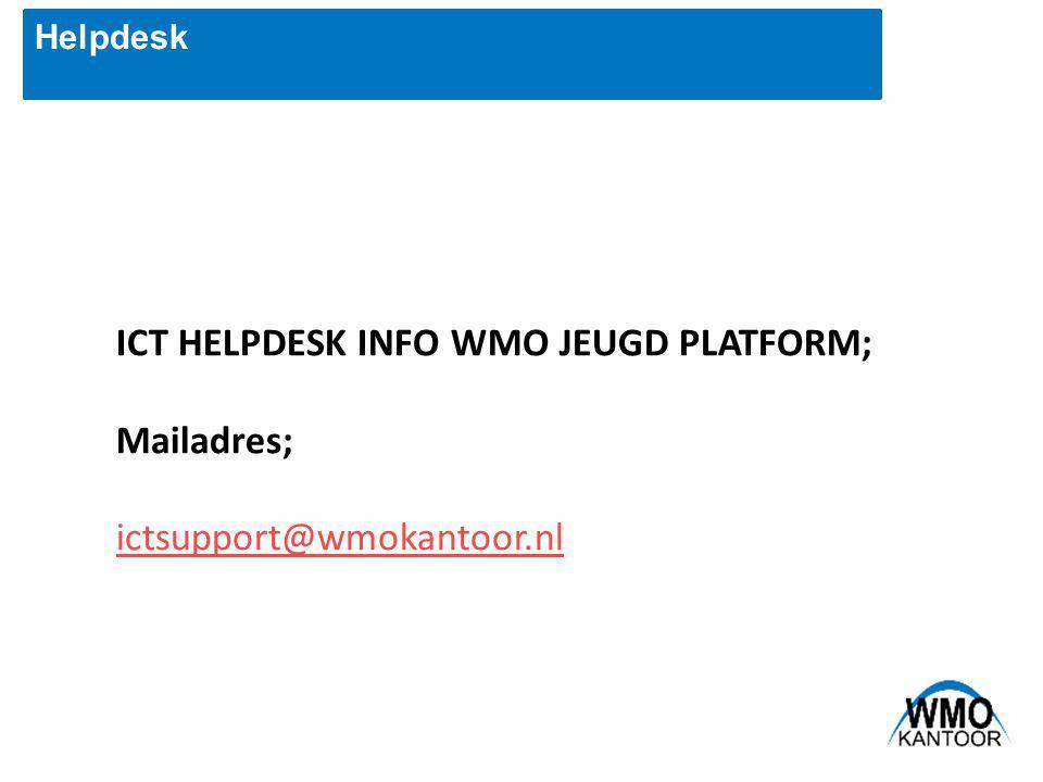 Helpdesk ICT HELPDESK INFO WMO JEUGD PLATFORM; Mailadres; ictsupport@wmokantoor.nl