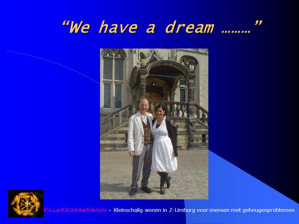 VillaKeizersKroon - Kleinschalig wonen in Z-Limburg voor mensen met geheugenproblemen W e have a dream ………
