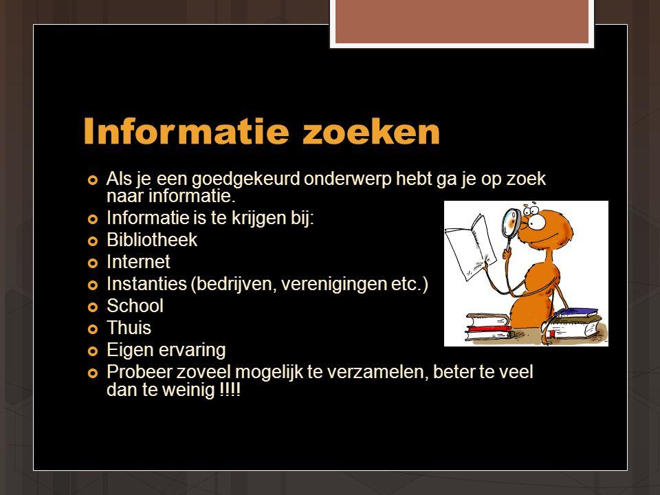 Informatie zoeken  Als je een goedgekeurd onderwerp hebt ga je op zoek naar informatie.
