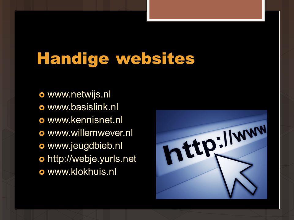 Handige websites  www.netwijs.nl  www.basislink.nl  www.kennisnet.nl  www.willemwever.nl  www.jeugdbieb.nl  http://webje.yurls.net  www.klokhuis.nl