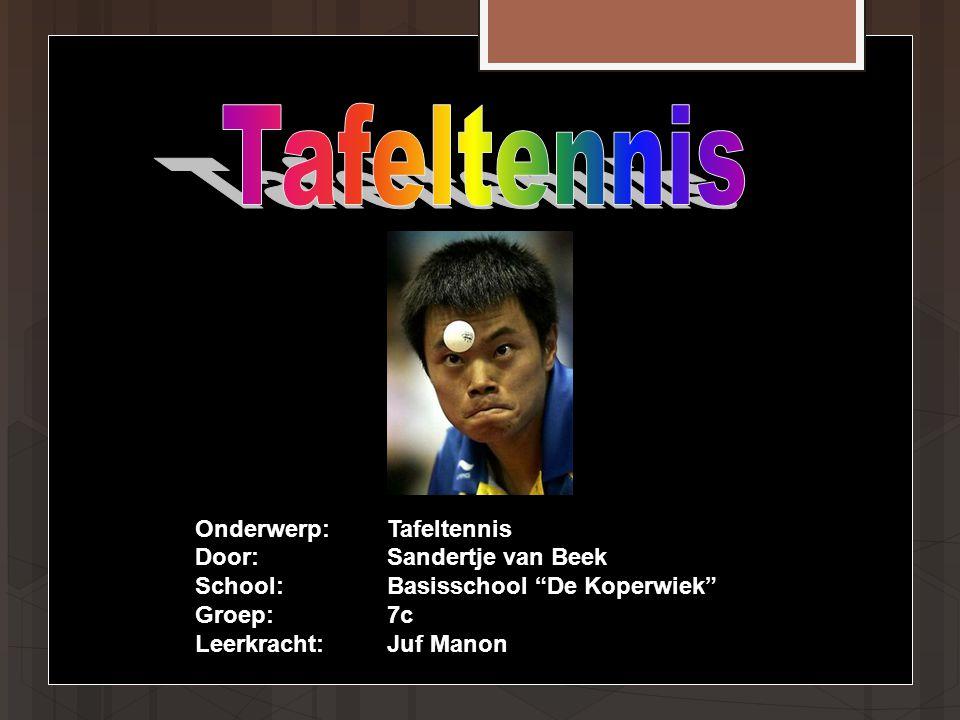 Onderwerp:Tafeltennis Door:Sandertje van Beek School:Basisschool De Koperwiek Groep:7c Leerkracht:Juf Manon