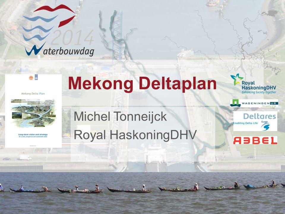 13 november 20141 Waterbouwen en onderhouden 13 november 20141 Waterbouwen en onderhouden 13 november 20141 Waterbouwen en onderhouden Mekong Deltaplan Michel Tonneijck Royal HaskoningDHV