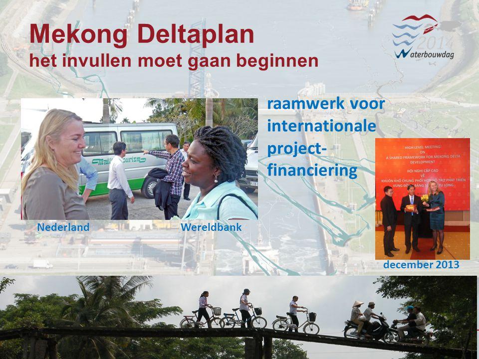13 november 201414 Waterbouwen en onderhouden 13 november 201414 Waterbouwen en onderhouden 13 november 201414 Waterbouwen en onderhouden Mekong Deltaplan het invullen moet gaan beginnen raamwerk voor internationale project- financiering NederlandWereldbank december 2013