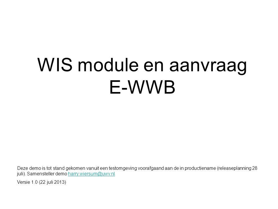 WIS module en aanvraag E-WWB Deze demo is tot stand gekomen vanuit een testomgeving voorafgaand aan de in productiename (releaseplanning 28 juli). Sam