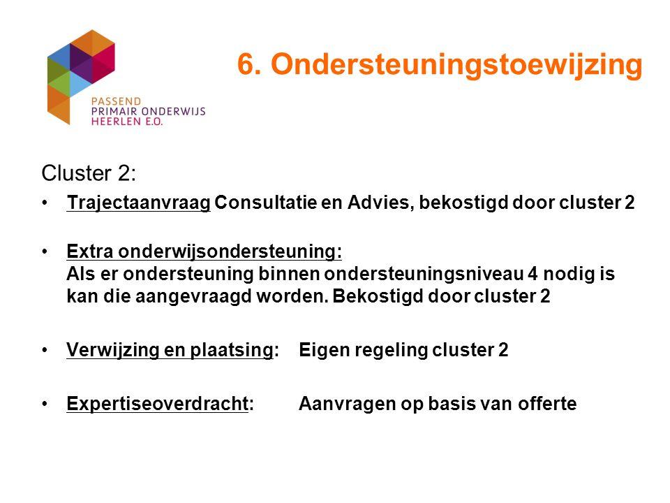 6. Ondersteuningstoewijzing Cluster 2: ondersteuning: Trajectaanvraag Consultatie en Advies, bekostigd door cluster 2 Extra onderwijsondersteuning: Al