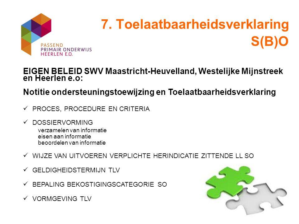 7. Toelaatbaarheidsverklaring S(B)O EIGEN BELEID SWV Maastricht-Heuvelland, Westelijke Mijnstreek en Heerlen e.o: Notitie ondersteuningstoewijzing en