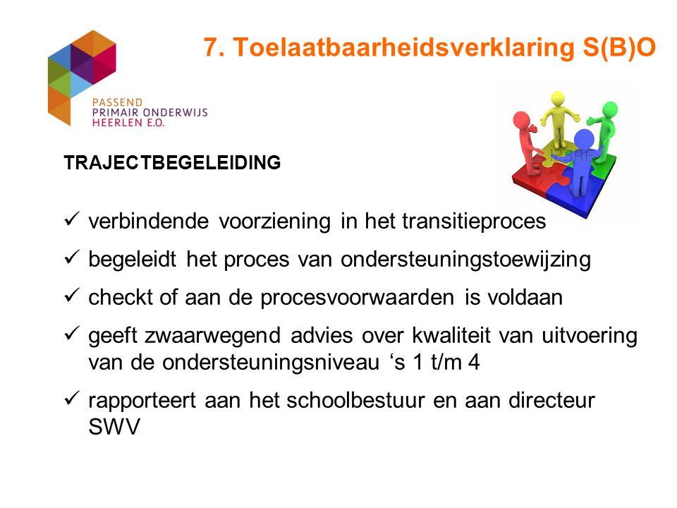 7. Toelaatbaarheidsverklaring S(B)O TRAJECTBEGELEIDING verbindende voorziening in het transitieproces begeleidt het proces van ondersteuningstoewijzin
