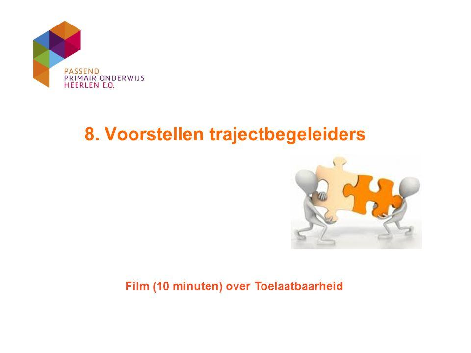 8. Voorstellen trajectbegeleiders Film (10 minuten) over Toelaatbaarheid