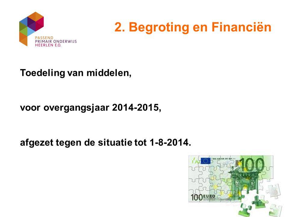2. Begroting en Financiën Toedeling van middelen, voor overgangsjaar 2014-2015, afgezet tegen de situatie tot 1-8-2014.