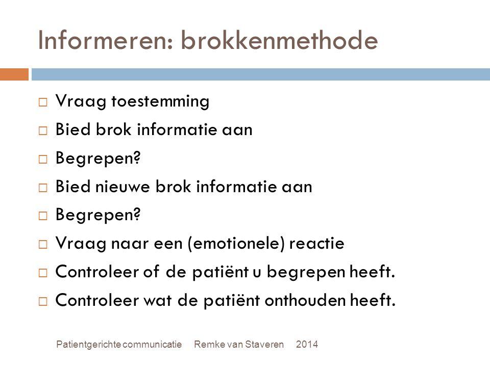 Informeren: brokkenmethode  Vraag toestemming  Bied brok informatie aan  Begrepen.