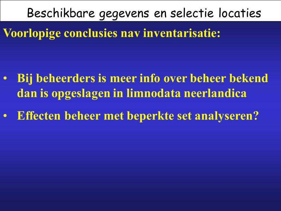 Beschikbare gegevens en selectie locaties Voorlopige conclusies nav inventarisatie: Bij beheerders is meer info over beheer bekend dan is opgeslagen i