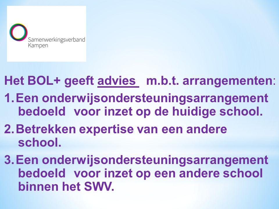 Het BOL+ geeft advies m.b.t. arrangementen: 1.Een onderwijsondersteuningsarrangement bedoeld voor inzet op de huidige school. 2.Betrekken expertise va