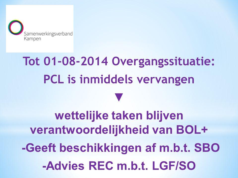 Tot 01-08-2014 Overgangssituatie: PCL is inmiddels vervangen ▼ wettelijke taken blijven verantwoordelijkheid van BOL+ -Geeft beschikkingen af m.b.t. S