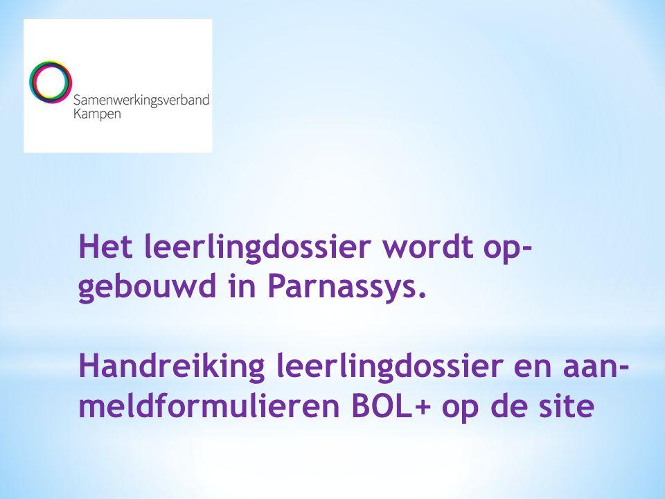 Het leerlingdossier wordt op- gebouwd in Parnassys. Handreiking leerlingdossier en aan- meldformulieren BOL+ op de site