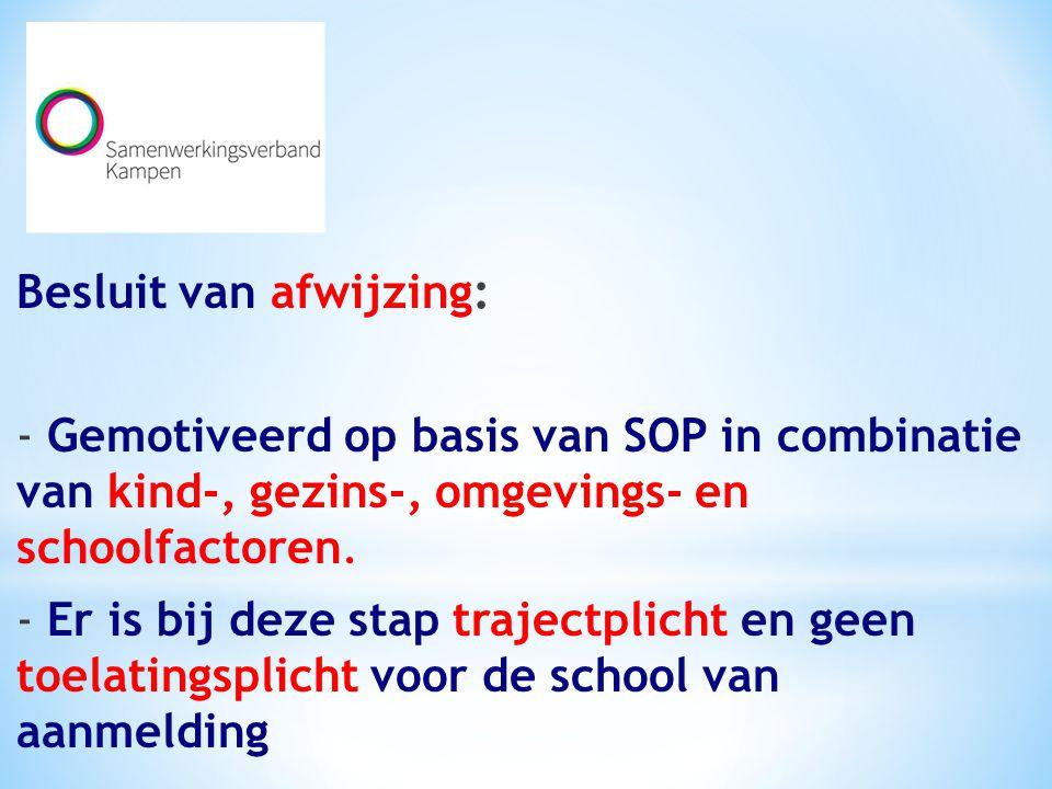 Besluit van afwijzing: - Gemotiveerd op basis van SOP in combinatie van kind-, gezins-, omgevings- en schoolfactoren.