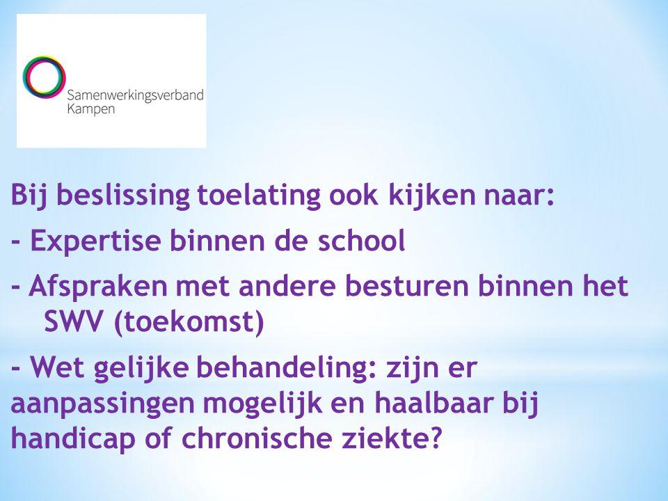 Bij beslissing toelating ook kijken naar: - Expertise binnen de school - Afspraken met andere besturen binnen het SWV (toekomst) - Wet gelijke behande