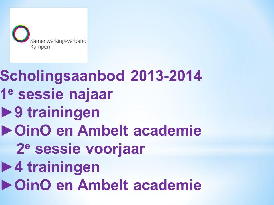 Scholingsaanbod 2013-2014 1 e sessie najaar ►9 trainingen ►OinO en Ambelt academie 2 e sessie voorjaar ►4 trainingen ►OinO en Ambelt academie