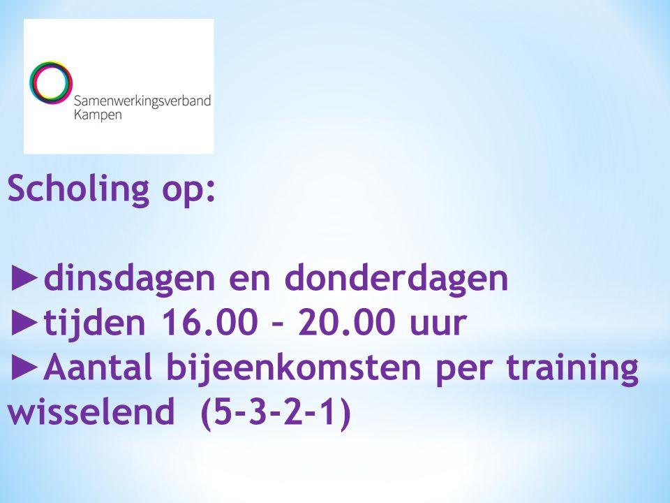 Scholing op: ► dinsdagen en donderdagen ► tijden 16.00 – 20.00 uur ► Aantal bijeenkomsten per training wisselend (5-3-2-1)