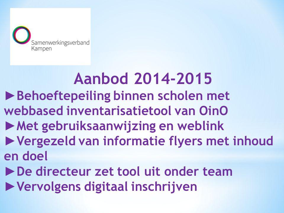 Aanbod 2014-2015 ► Behoeftepeiling binnen scholen met webbased inventarisatietool van OinO ► Met gebruiksaanwijzing en weblink ► Vergezeld van informa