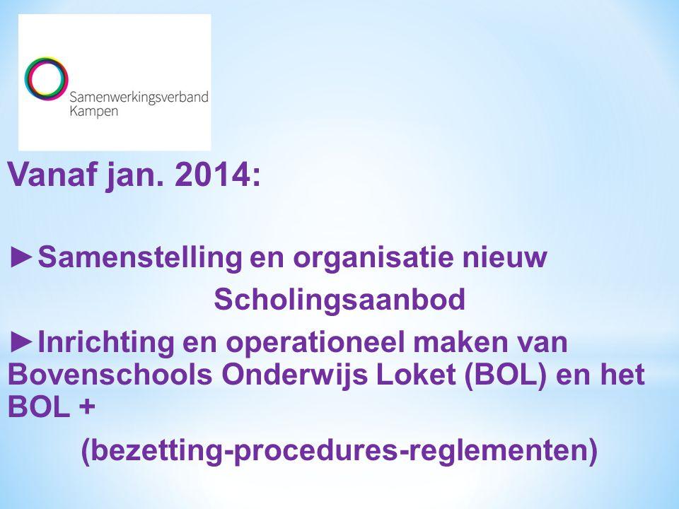 Vanaf jan. 2014: ►Samenstelling en organisatie nieuw Scholingsaanbod ►Inrichting en operationeel maken van Bovenschools Onderwijs Loket (BOL) en het B