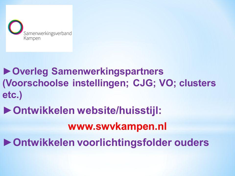 ►Overleg Samenwerkingspartners (Voorschoolse instellingen; CJG; VO; clusters etc.) ►Ontwikkelen website/huisstijl: www.swvkampen.nl ►Ontwikkelen voorl