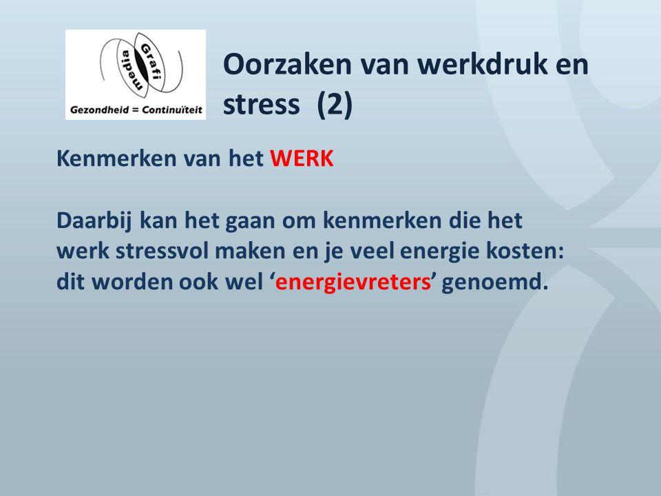 Oorzaken van werkdruk en stress (2) Kenmerken van het WERK Daarbij kan het gaan om kenmerken die het werk stressvol maken en je veel energie kosten: d