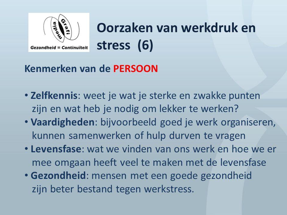 Oorzaken van werkdruk en stress (6) Kenmerken van de PERSOON Zelfkennis: weet je wat je sterke en zwakke punten zijn en wat heb je nodig om lekker te