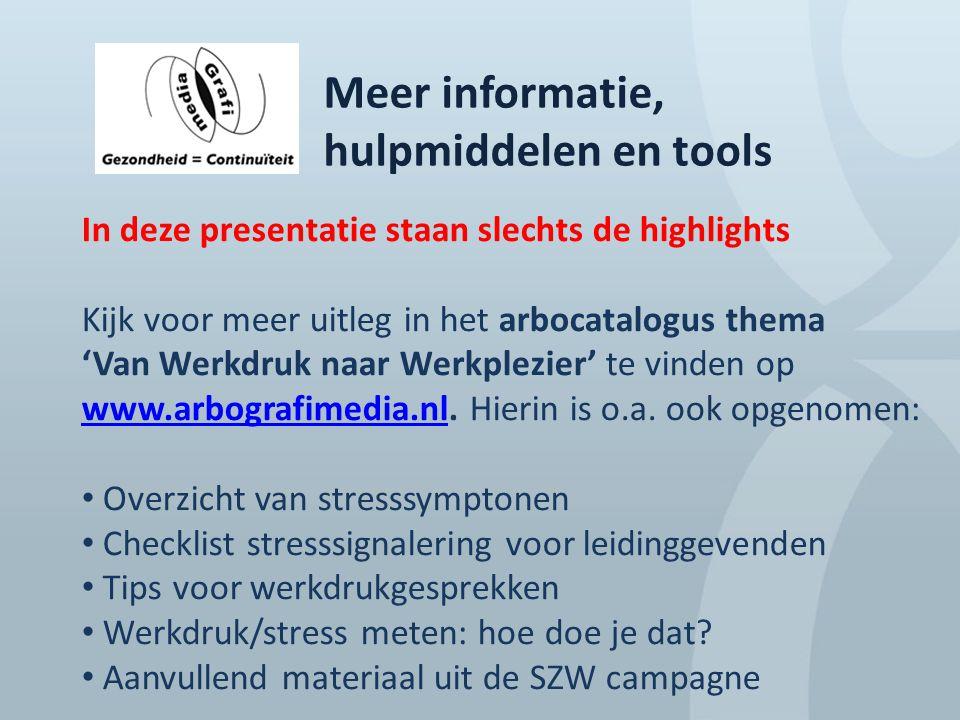 Meer informatie, hulpmiddelen en tools In deze presentatie staan slechts de highlights Kijk voor meer uitleg in het arbocatalogus thema 'Van Werkdruk