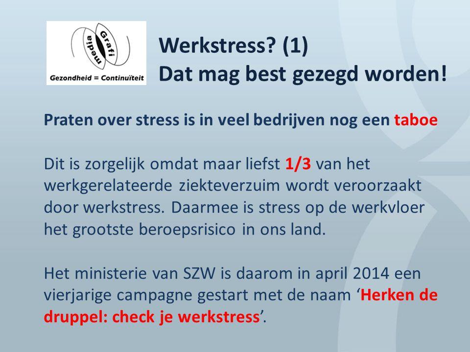 Werkstress? (1) Dat mag best gezegd worden! Praten over stress is in veel bedrijven nog een taboe Dit is zorgelijk omdat maar liefst 1/3 van het werkg