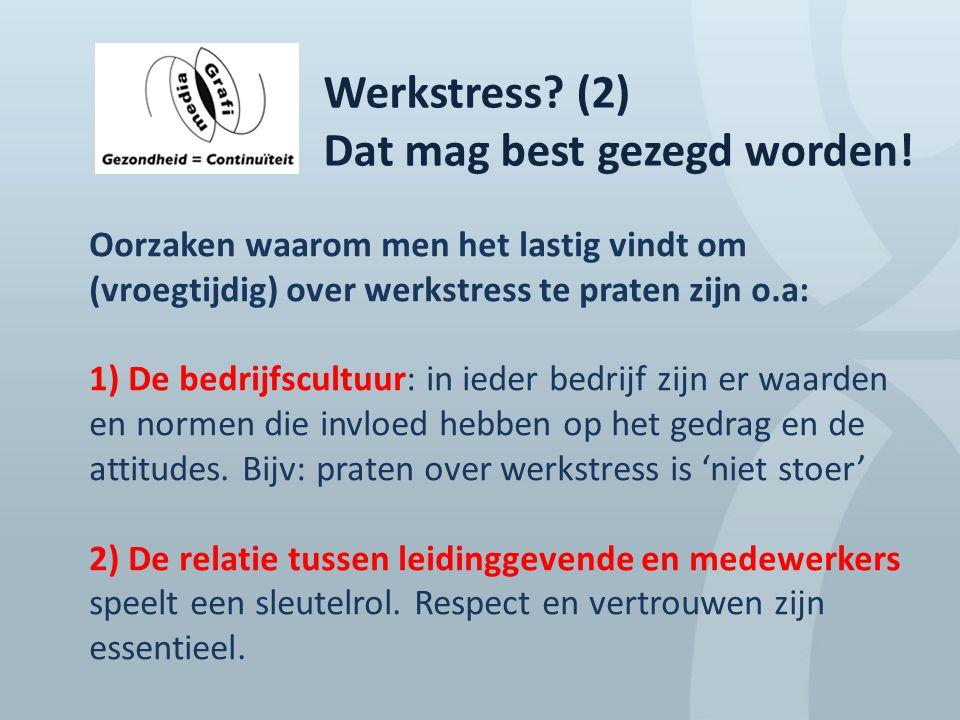 Werkstress? (2) Dat mag best gezegd worden! Oorzaken waarom men het lastig vindt om (vroegtijdig) over werkstress te praten zijn o.a: 1) De bedrijfscu