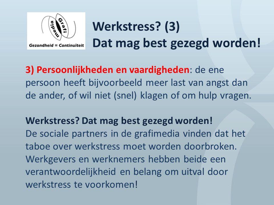 Werkstress? (3) Dat mag best gezegd worden! 3) Persoonlijkheden en vaardigheden: de ene persoon heeft bijvoorbeeld meer last van angst dan de ander, o