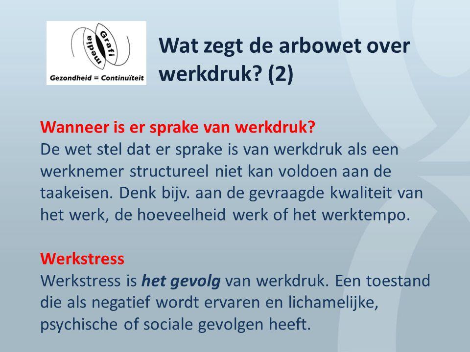 Wat zegt de arbowet over werkdruk? (2) Wanneer is er sprake van werkdruk? De wet stel dat er sprake is van werkdruk als een werknemer structureel niet