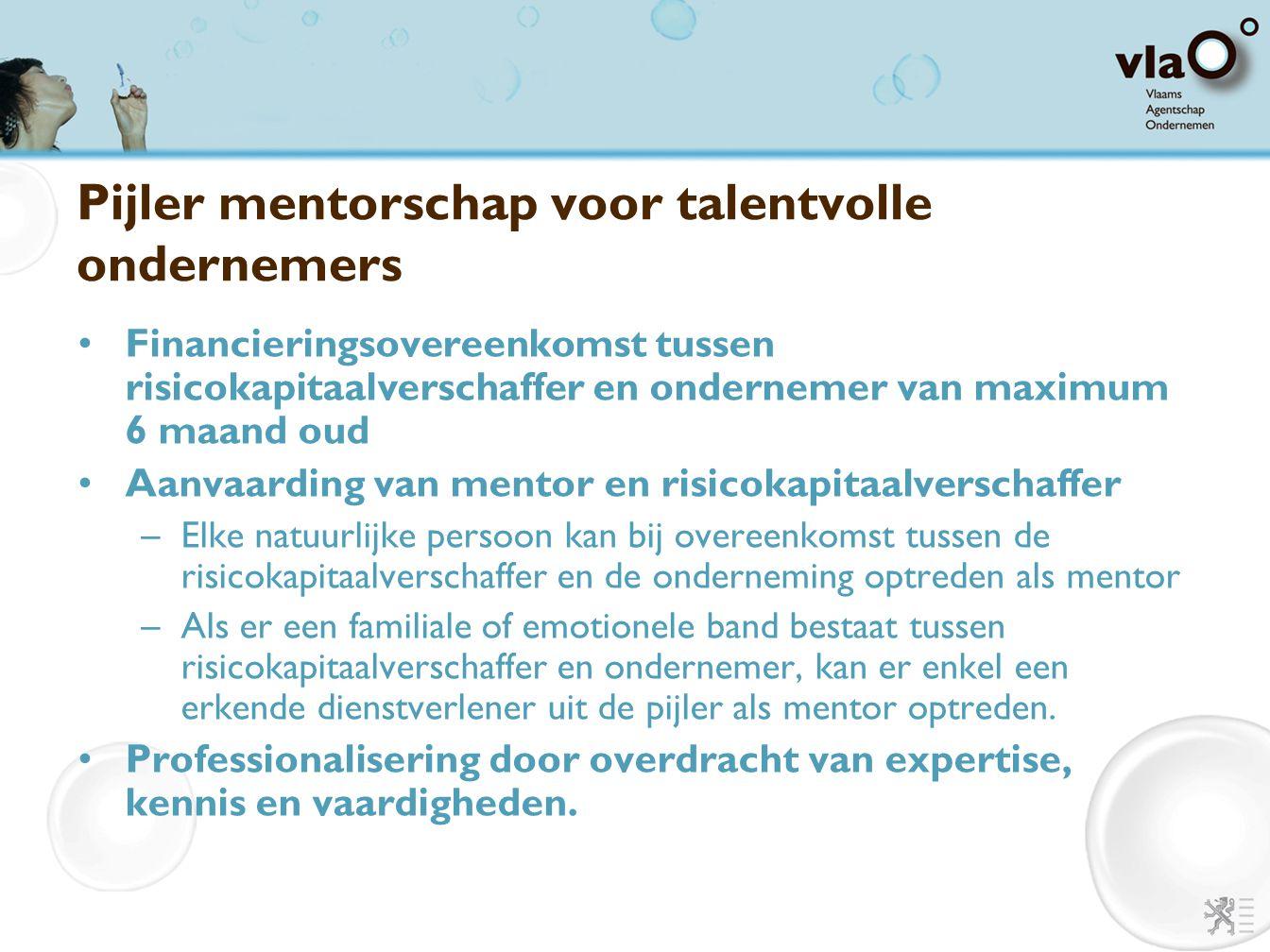 Pijler mentorschap voor talentvolle ondernemers Financieringsovereenkomst tussen risicokapitaalverschaffer en ondernemer van maximum 6 maand oud Aanva