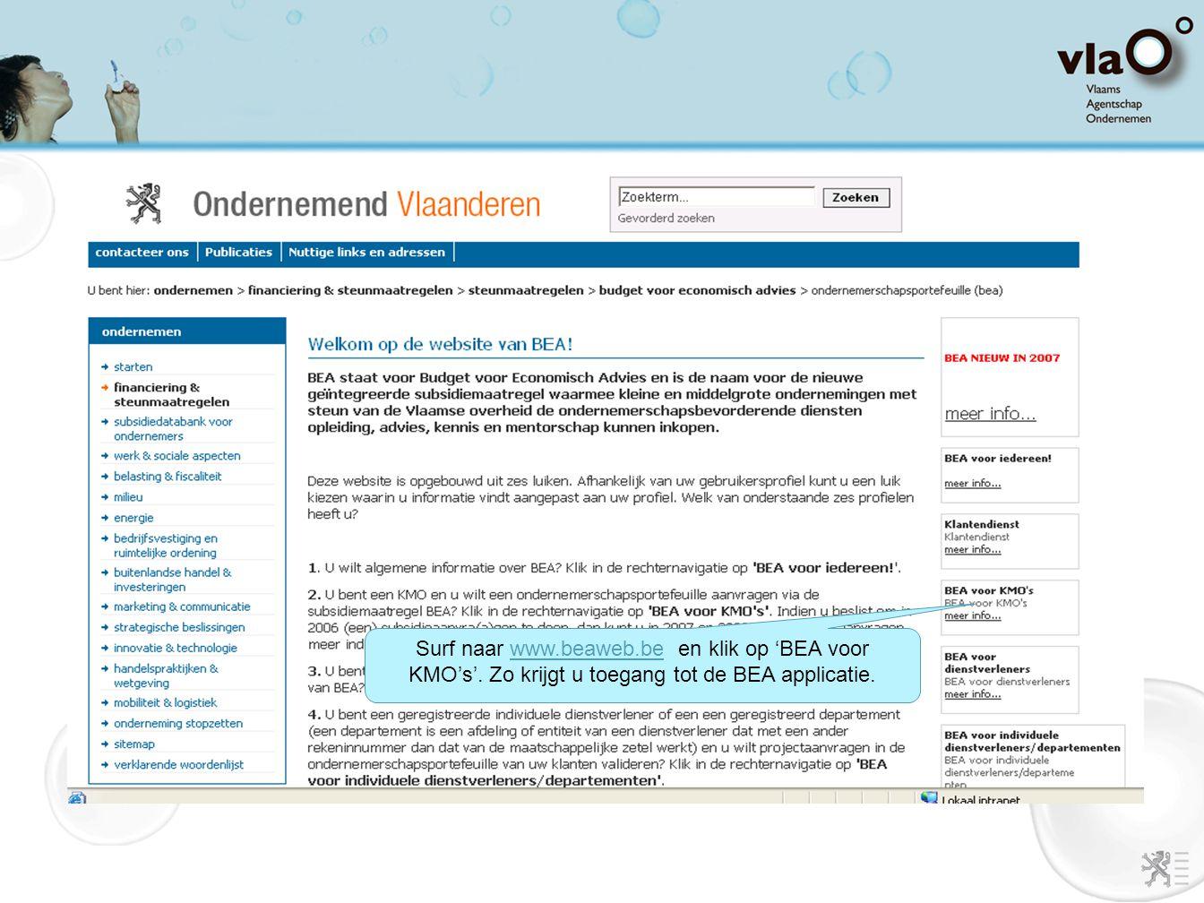 Surf naar www.beaweb.be en klik op 'BEA voor KMO's'. Zo krijgt u toegang tot de BEA applicatie.www.beaweb.be