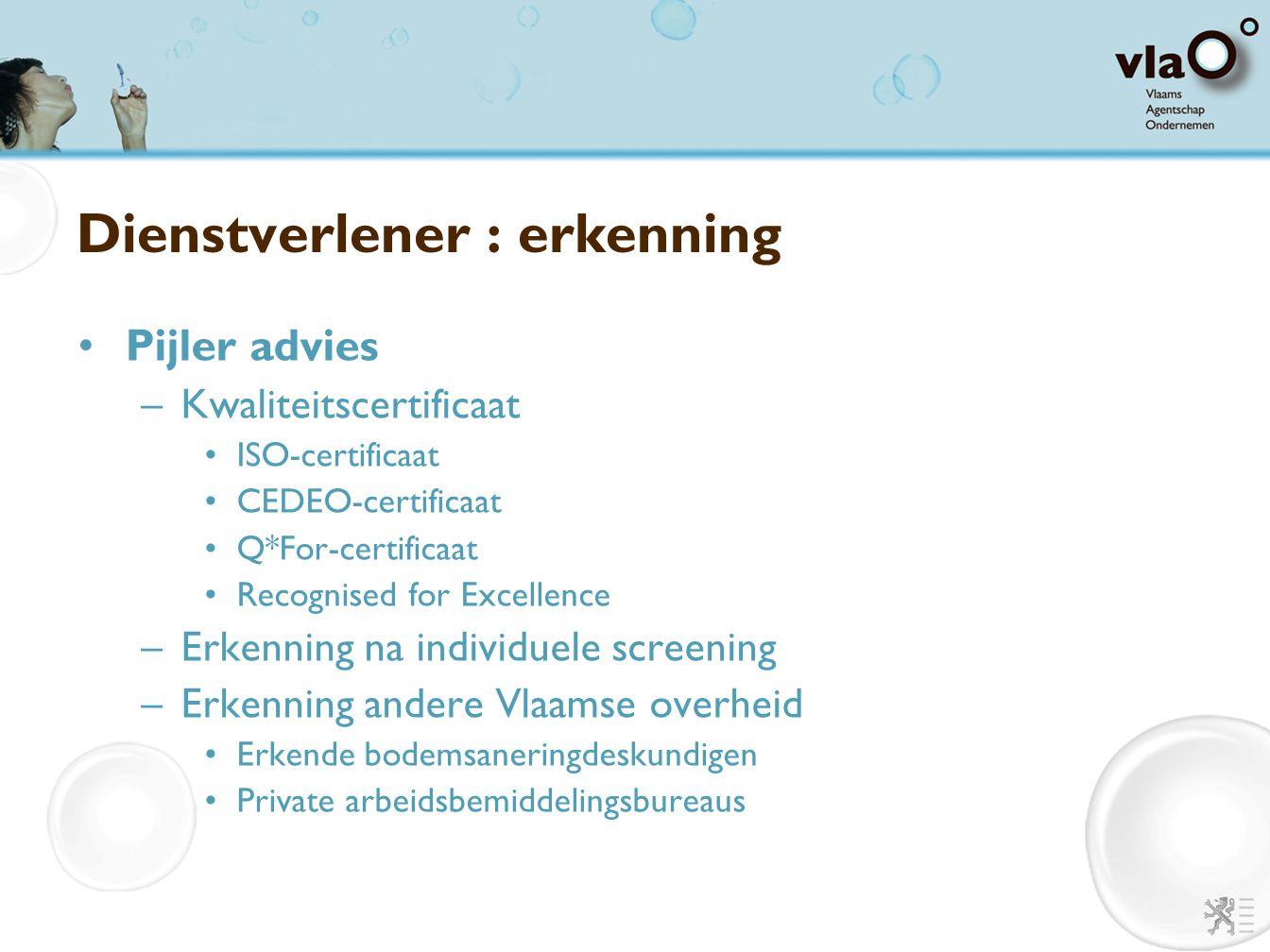 Dienstverlener : erkenning Pijler advies –Kwaliteitscertificaat ISO-certificaat CEDEO-certificaat Q*For-certificaat Recognised for Excellence –Erkenni