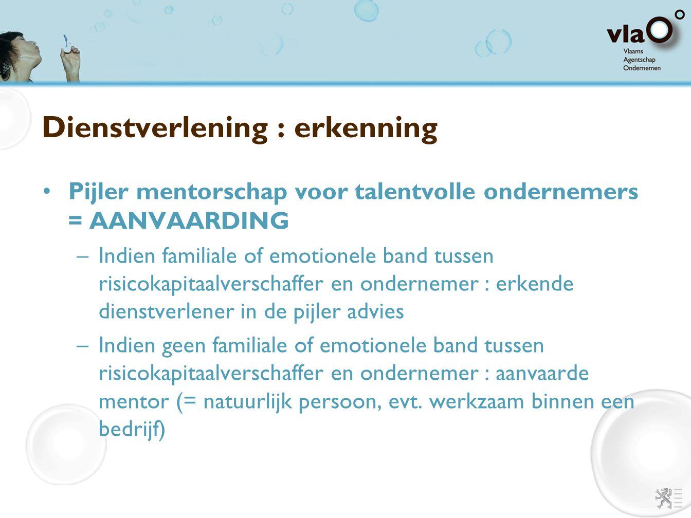 Dienstverlening : erkenning Pijler mentorschap voor talentvolle ondernemers = AANVAARDING –Indien familiale of emotionele band tussen risicokapitaalve