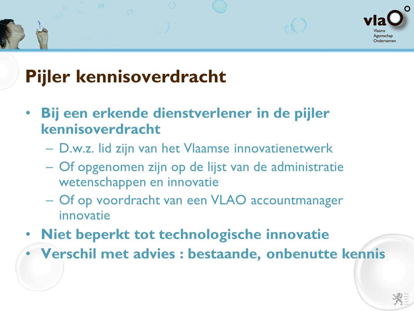 Pijler kennisoverdracht Bij een erkende dienstverlener in de pijler kennisoverdracht –D.w.z. lid zijn van het Vlaamse innovatienetwerk –Of opgenomen z