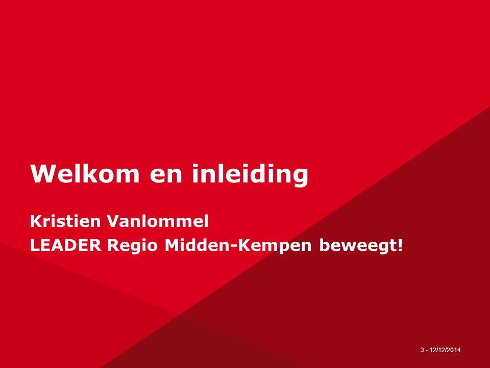 3 - 12/12/2014 Welkom en inleiding Kristien Vanlommel LEADER Regio Midden-Kempen beweegt!