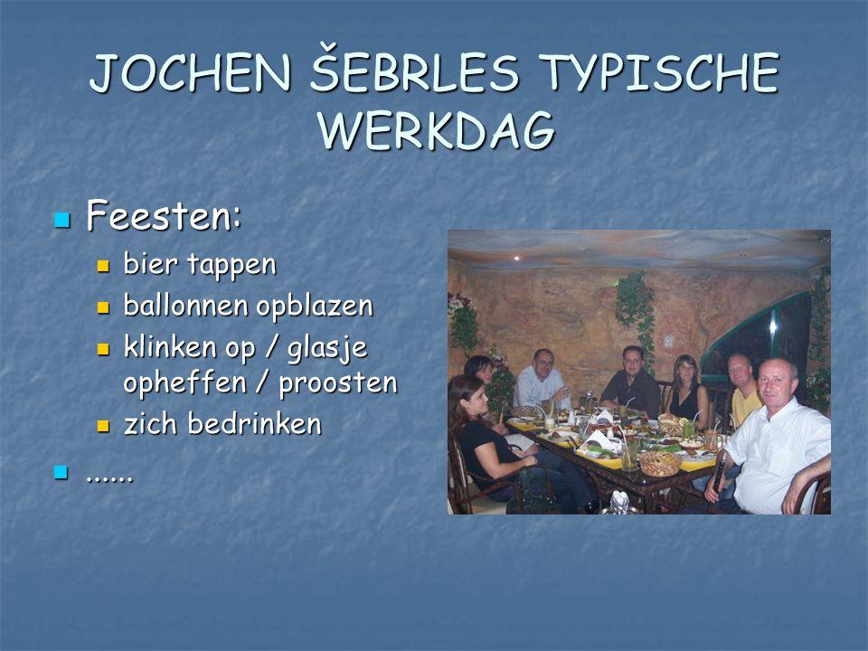 JOCHEN ŠEBRLES TYPISCHE WERKDAG Feesten: Feesten: bier tappen bier tappen ballonnen opblazen ballonnen opblazen klinken op / glasje opheffen / proosten klinken op / glasje opheffen / proosten zich bedrinken zich bedrinken............