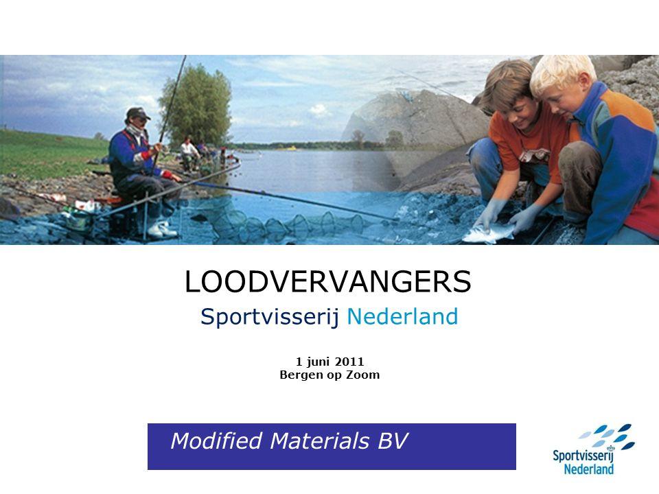 LOODVERVANGERS Sportvisserij Nederland 1 juni 2011 Bergen op Zoom Modified Materials BV